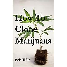 How To Clone Marijuana: Cannabis Cloning 101 ( Cloning Plants Made Easy ) (English Edition)