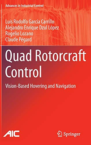 Quad Rotorcraft Control: Vision-Based Hovering and Navigation (Advances in Industrial Control) Digital Navigation System