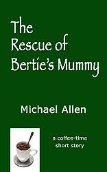 The Rescue of Bertie's Mummy
