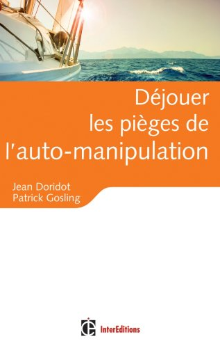Déjouer les pièges de l'auto-manipulation : De quelques illusions persistantes et nocives par Jean Doridot, Patrick Gosling