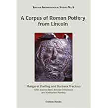 A Corpus of Roman Pottery from Lincoln (Lincoln Archaeology Studies)