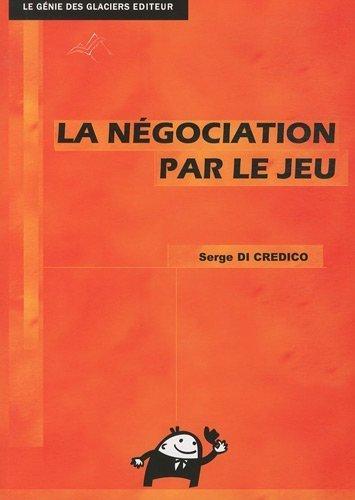 La ngociation par le jeu BTS NRC de Serge Di Credico (26 aot 2010) Broch
