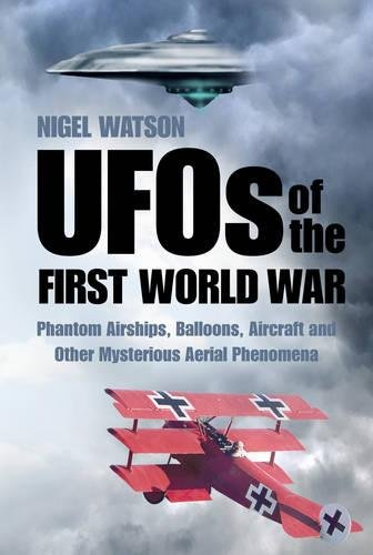 UFOs of the First World War: Phantom Airships, Balloons, Aircraft and Other Mysterious Aerial Phenomena par Nigel Watson