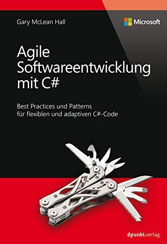 Agile Softwareentwicklung mit C# (Microsoft Press): Best Practices und Patterns für flexiblen und adaptiven C#-Code