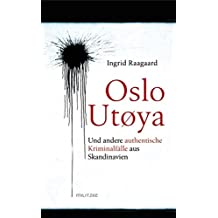 Oslo/ Utøya - Und andere authentische Kriminalfälle aus Skandinavien