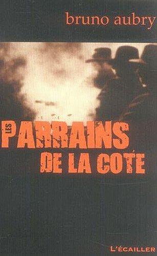 Les parrains de la Côte : 100 ans de caïdat en Provence par Bruno Aubry