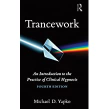 Trancework: An Introduction to the Practice of Clinical Hypnosis by Michael D. Yapko (2012-04-20)
