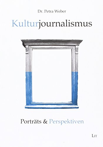 Kulturjournalismus: Porträts & Perspektiven