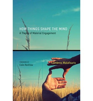[(How Things Shape the Mind: A Theory of Material Engagement)] [Author: Lambros Malafouris] published on (August, 2013)