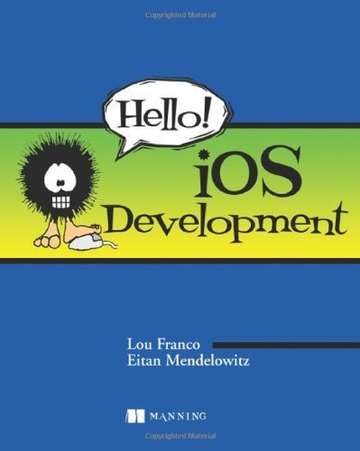 Hello! iOS Development by Lou Franco (2013-08-10)