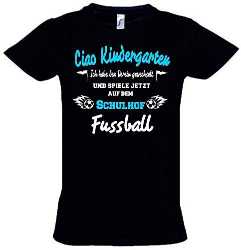 Coole-Fun-T-Shirts Ciao Kindergarten ! Ich Habe Den Verein gewechselt und Spiele Jetzt auf Dem Schulhof Fussball ! Schwarz, Gr.128cm