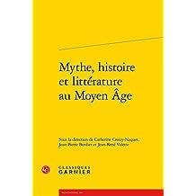 Mythe, histoire et litterature au moyen age: 282 (Rencontres)
