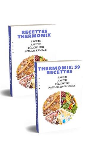 Couverture du livre THERMOMIX: FAIBLE EN GLUCIDE + ÉDITION FAMILIALE:  57 RECETTES POUR TOUTE LA FAMILLE + 59 RECETTES FAIBLES EN GLUCIDES -  RAPIDES, DÉLICIEUSES ET SAINES
