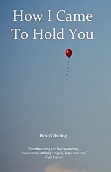 How I Came to Hold You by [Wakeling, Ben]