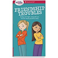 A Smart Girl's Guide: Friendship Troubles: Dealing with Fights, Being Left Out, and the Whole Popularity Thing (Smart Girl's Guide To...)