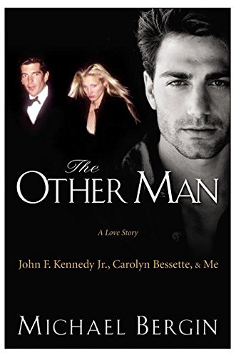 The Other Man: John F. Kennedy Jr., Carolyn Bessette, and Me par Michael Bergin