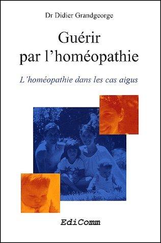 Gurir par l'homopathie. L'homopathie dans les cas aigus