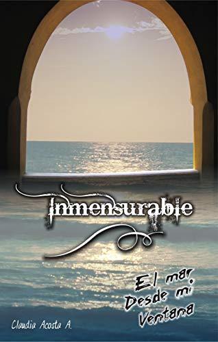 INMENSURABLE: El mar desde mi ventana (De amores nº 32790) por Claudia Acosta