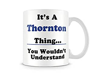 ITSASNAME421 It is A Thornton thing you couldn't possibly comprehend - Surname f - Name Mug