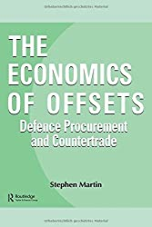 The Economics of Offsets: Defence Procurement and Coutertrade (Routledge Studies in Defence and Peace Economics) by Stephen Martin (1996-04-01)