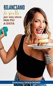Il Ricettario del Metodo Bilanciamo® - Volume 1: Le ricette Bilanciate per non stare MAI più a DIETA (Il Metod