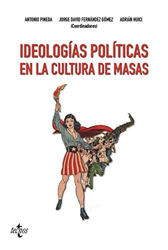 Ideologías políticas en la cultura de masas (Ciencia Política - Semilla Y Surco - Serie De Ciencia Política)