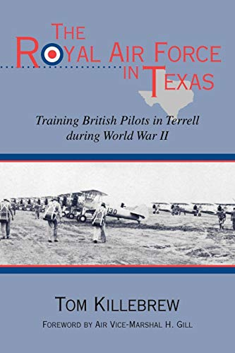 The Royal Air Force in Texas: Training British Pilots in Terrell During World War II (War and the Southwest, Band 8)