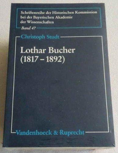 Lothar Bucher (1817 - 1892). Ein politisches Leben zwischen Revolution und Staatsdienst