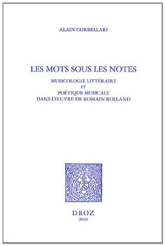 Les mots sous les notes : Musicologie littéraire et poétique musicale dans l'oeuvre de Romain Rolland