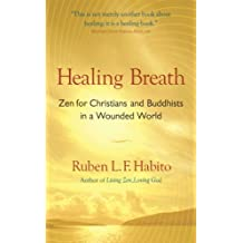 Healing Breath: ZEN for Christians and Buddhists in a Wounded World by Ruben L. F. Habito (2006-10-31)