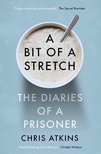 A Bit of a Stretch: The Diaries of a Prisoner by [Atkins, Chris]