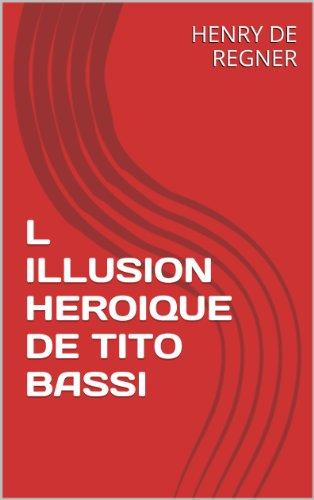L ILLUSION HEROIQUE DE TITO BASSI par HENRY DE REGNER