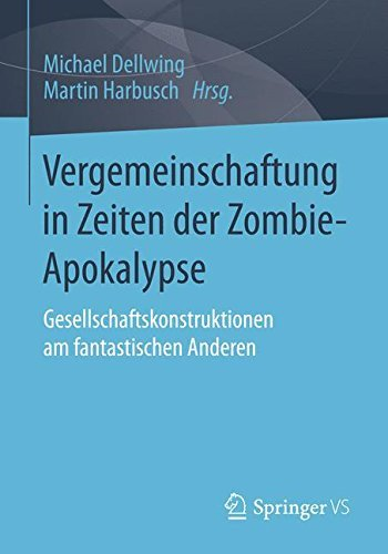 Vergemeinschaftung in Zeiten der Zombie-Apokalypse: Gesellschaftskonstruktionen am fantastischen Anderen