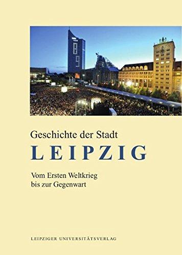 Geschichte der Stadt Leipzig: Vom Ersten Weltkrieg bis zur Gegenwart