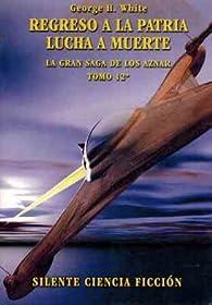 REGRESO A LA PATRIA LUCHA A MUERTE. LA GRAN SAGA DE LOS AZNAR TOMO 12 par  GEORGE H WHITE