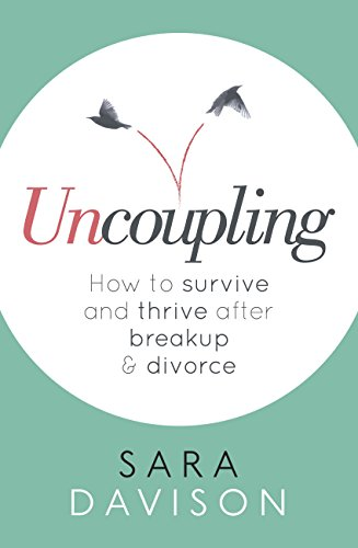 Uncoupling: How to survive and thrive after breakup and divorce (English Edition)