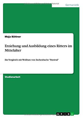 Erziehung und Ausbildung eines Ritters im Mittelalter: Ein Vergleich mit Wolfram von Eschenbachs Parzival