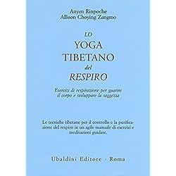 Lo yoga tibetano del respiro. Esercizi di respirazione per guarire il corpo e sviluppare la saggezza (Civiltà dell'Oriente)