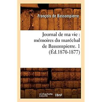 Journal de ma vie : mémoires du maréchal de Bassompierre. 1 (Éd.1870-1877)