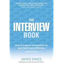 The Interview Book: How to Prepare and Perform at Your Best in Any Interview by James Innes (2015-12-30)