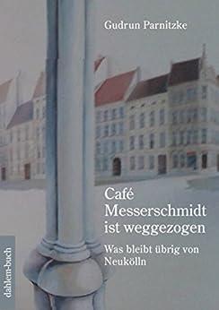 Café Messerschmidt ist weggezogen: Was bleibt übrig von Neukölln