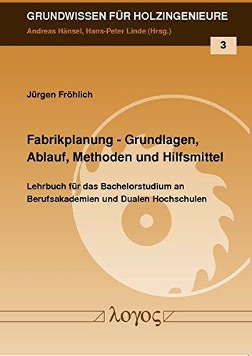 Fabrikplanung - Grundlagen, Ablauf, Methoden und Hilfsmittel (Grundwissen für Holzingenieure, Band 3)