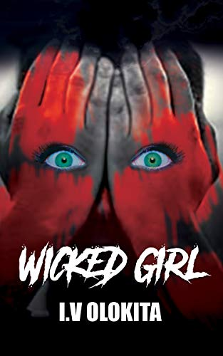 Wicked Girl: Psychological Crime Thriller by [Olokita, I. V.]