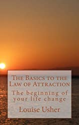 The Basics to the Law of Attraction: The beginning of your life change
