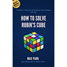 How to Solve Rubik's Cube: Learn How to Solve Rubik's Cube From World's Champion (Max Park). Quick and Easy Method