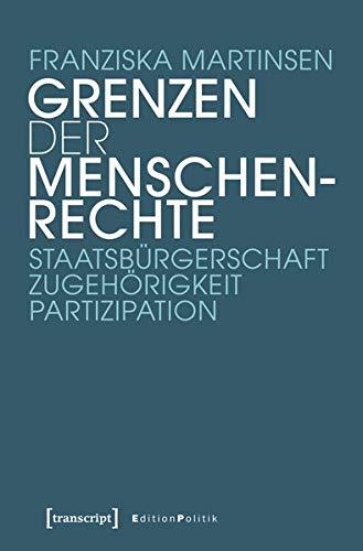 Grenzen der Menschenrechte: Staatsbürgerschaft, Zugehörigkeit, Partizipation (Edition Politik)