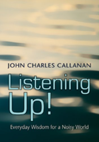 listen-up-everyday-wisdom-for-a-noisy-world-by-john-charles-callanan-1-jun-2008-paperback
