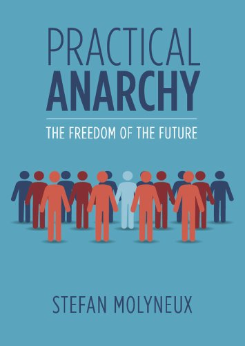 Practical Anarchy: The Freedom of the Future (English Edition) por Stefan Molyneux