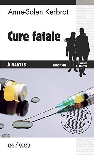Cure fatale à Nantes: Un polar nantais (Enquêtes en série t. 6) par Anne-Solen Kerbrat