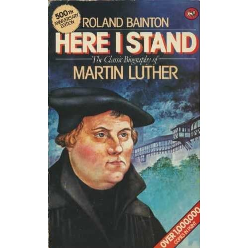 Here I Stand: The Classic Biography of Martin Luther by Roland H. Bainton (1983-08-26)